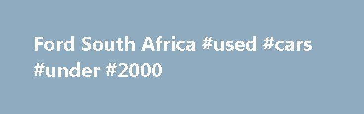 Ford South Africa #used #cars #under #2000 http://auto.remmont.com/ford-south-africa-used-cars-under-2000/  #second hand cars # Tourneo Connect The information contained in this website is an overview intended for awareness purposes only. Visuals may show specifications, accessories and options not available in South Africa. Left-hand drive models may be shown for illustrations purposes only. All information, specifications and illustrations are based on the latest product information…