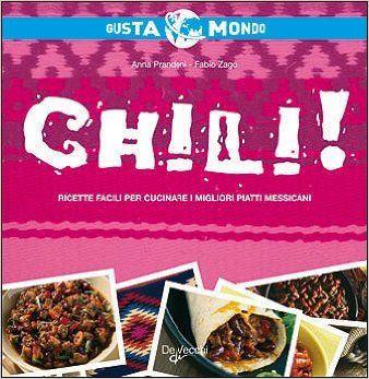 Amazon.it: Chili! Ricette facili per cucinare i migliori piatti messicani - Anna Prandoni, Fabio Zago - Libri
