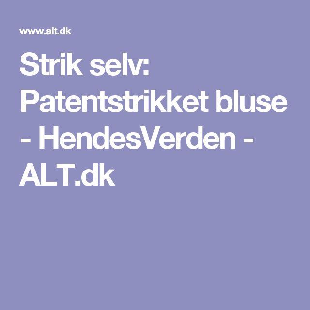 Strik selv: Patentstrikket bluse - HendesVerden - ALT.dk