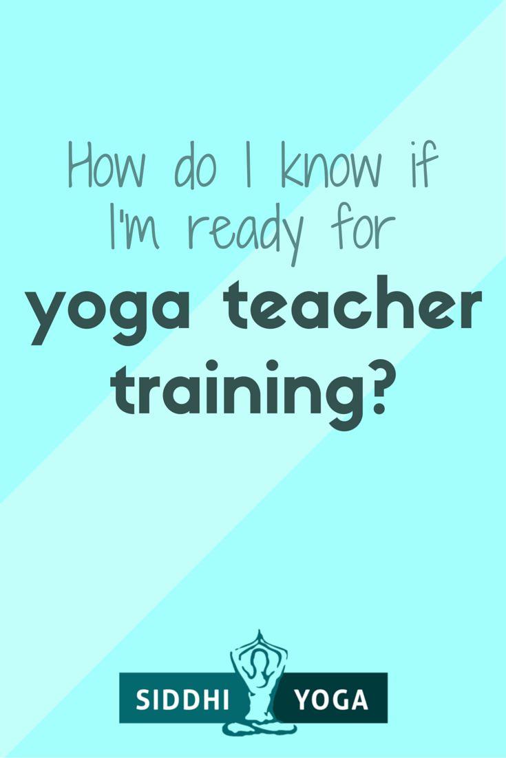 How Do I Know If I'm Ready For Yoga Teacher Training? What Do