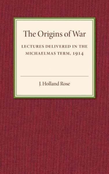 The Origins of the War: Lectures Delivered in the Michaelmas Term 1914