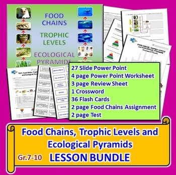 This lesson bundle contains SEVEN RESOURCES for Gr.7-10 on the following TOPICS:  1. Food Chains - producers, phytoplankton, terrestrial food chains, aquatic food chains, consumers, primary, secondary, tertiary and quaternary consumers, top carnivores, decomposers, detritus, nutrients    2. Unusual Food Chains - hydrothermal vents    3. Humans and Food Chains - our place in food chains    4. Trophic Levels - transfer of energy    5. Ecological Pyramids - energy, numbers, biomass