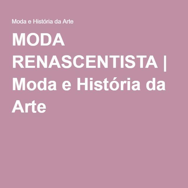 MODA RENASCENTISTA | Moda e História da Arte