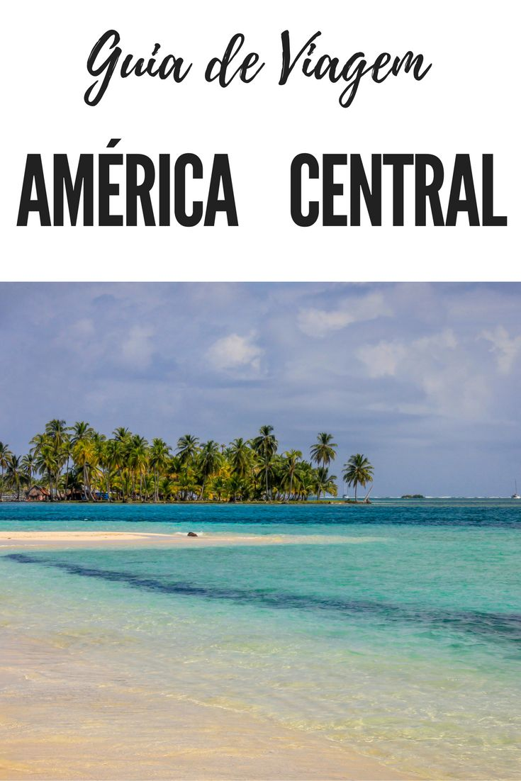 Guia de viagem pela América Central. Dicas para você planejar sua viagem.