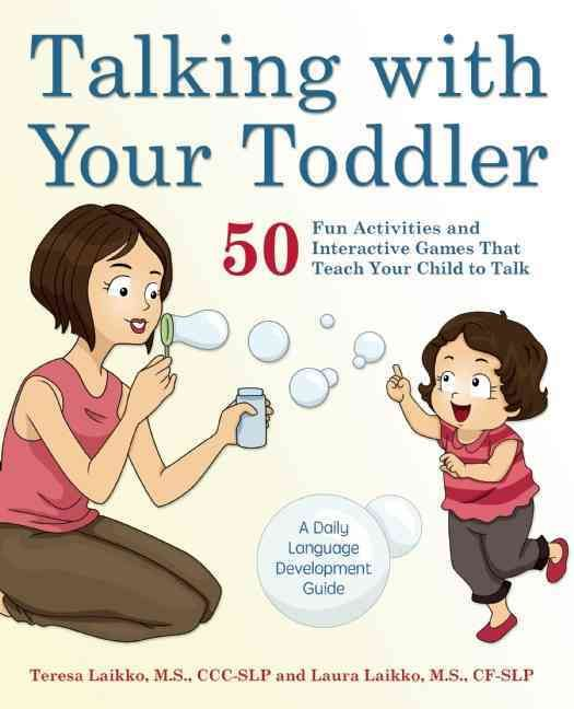 Talking With Your Toddler: 50 Fun Activities and Interactive Games That Teach Your Child to Talk