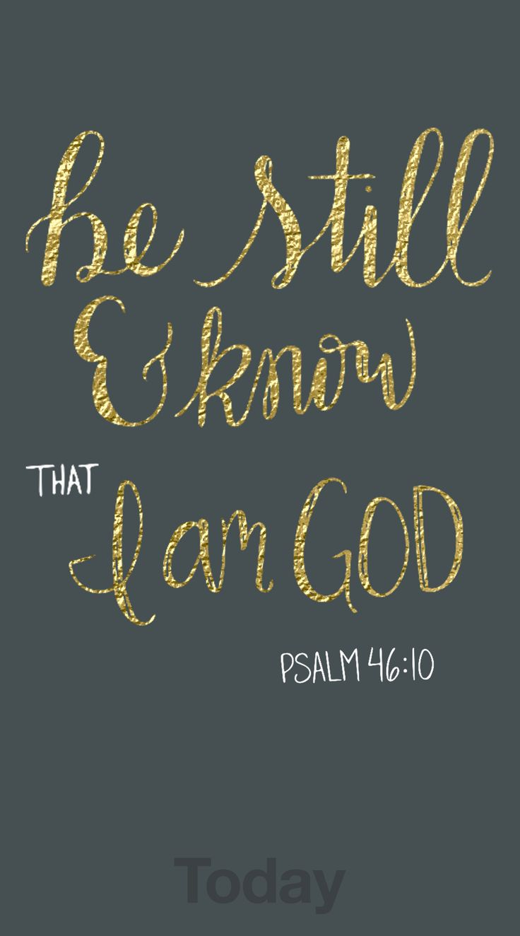 """Be still and know that I am God"" Psalm 46:10"
