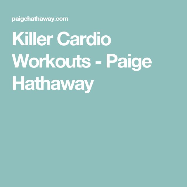 Killer Cardio Workouts - Paige Hathaway