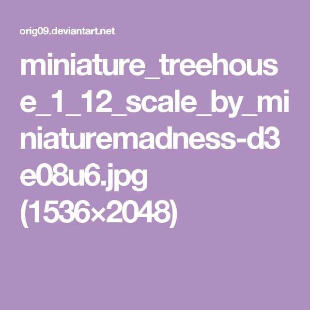 miniature_treehouse_1_12_scale_by_miniaturemadness-d3e08u6.jpg (1536×2048)