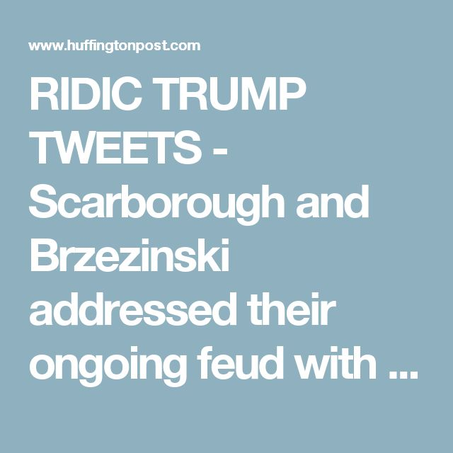 """RIDIC TRUMP TWEETS - Scarborough and Brzezinski addressed their ongoing feud with Trump, arguing he's not """"mentally equipped"""" to watch their show. They also claimed White House staff members once warned them that the National Enquirer was considering"""