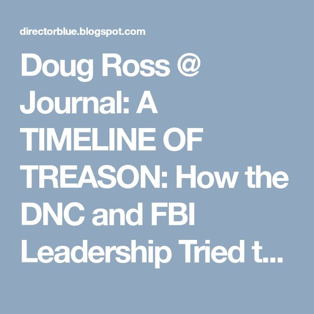 Doug Ross @ Journal: A TIMELINE OF TREASON: How the DNC and FBI Leadership Tried to Fix a Presidential Election [Updated]