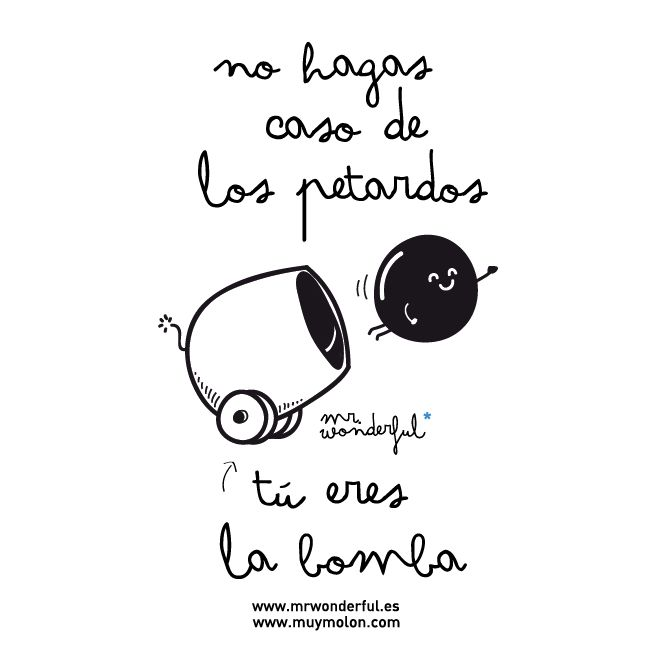No hagas caso de los petardos, tú eres la bomba! www.mrwonderfulshop.es #quote #illustration #funny