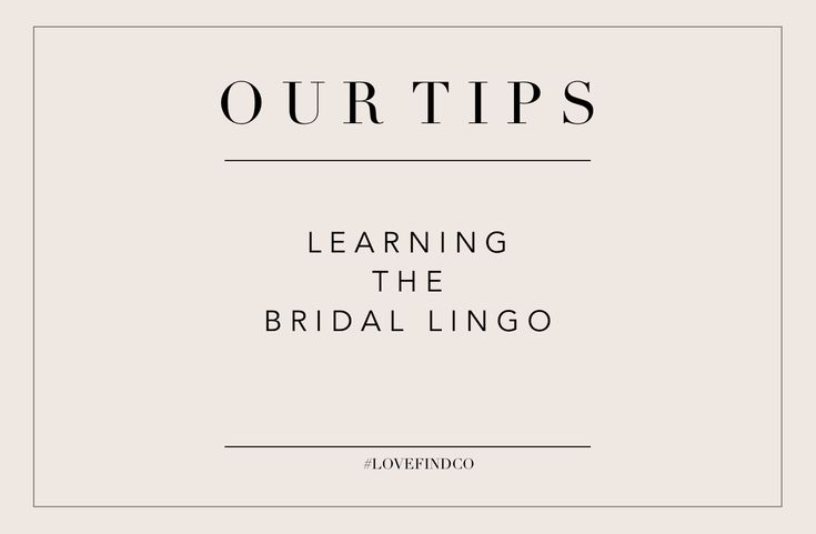 OUR TIPS // LEARNING THE BRIDAL LINGO // Don't know the difference between couture or cap sleeves, or a peplum from a portrait back? Here is our guide to some basic bridal terms. // #lovefindco @lovefind.co