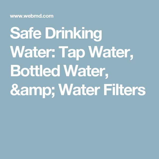 Safe Drinking Water: Tap Water, Bottled Water, & Water Filters