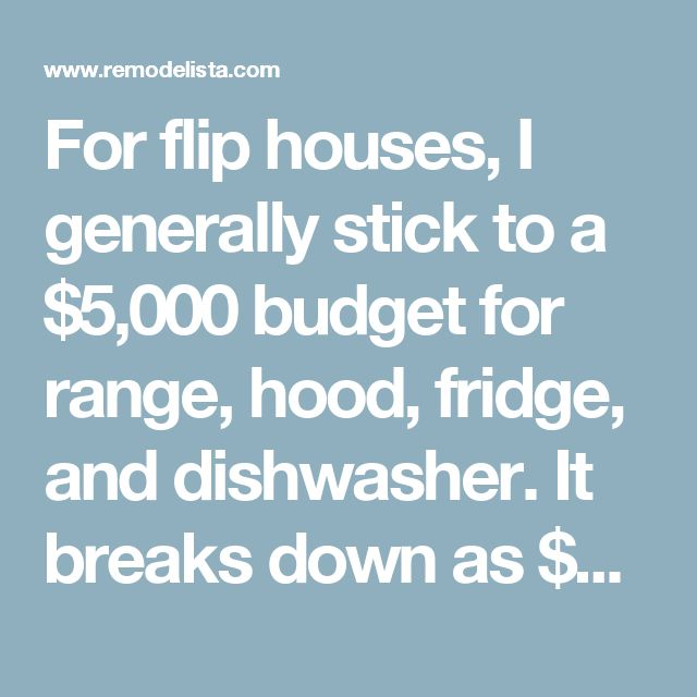 """For flip houses, I generally stick to a $5,000 budget for range, hood, fridge, and dishwasher. It breaks down as $1,500 for the range (I just bought two Ancona Gourmet Series 36-Inch Ranges at Costco), $600 for the hood (I buy the interior and then build it out), $2,000 for the fridge (I like the industrial handle on this Stainless Steel Maytag French Door Refrigerator from Home Depot), and $800 for the dishwasher (such as this Maytag from Home Depot)."""""""