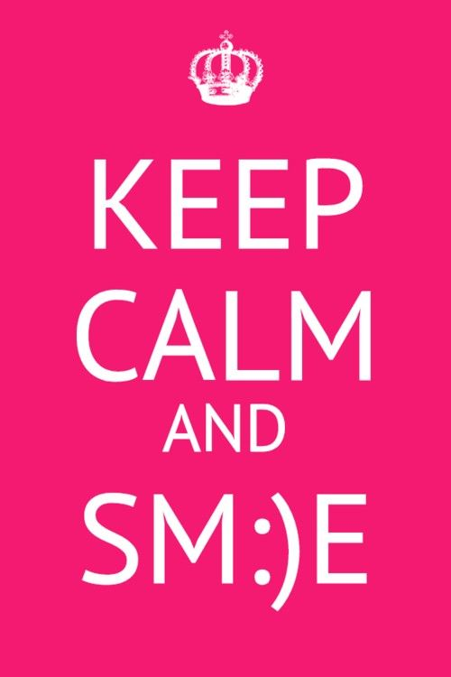 Keep calm and sm:)e....