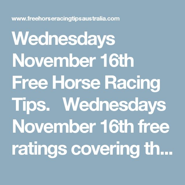 Wednesdays November 16th Free Horse Racing Tips.  Wednesdays November 16th free ratings covering the 1st 3 races at each & every race meeting... will be available immediately below on this page starting from half an hour before the 1st scheduled race of the day on this Wednesday the 16th so please check back then. And if you would like to get every rating everyday then simply join us & become a member and unlock every race for yourself today.