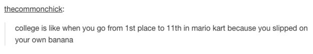 Especially when classes get tough. | 19 Tumblr Posts You'll Completely Understand If You're A College Student