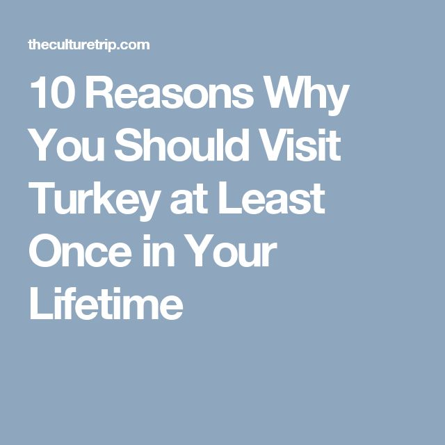 10 Reasons Why You Should Visit Turkey at Least Once in Your Lifetime