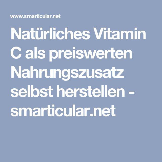 Natürliches Vitamin C als preiswerten Nahrungszusatz selbst herstellen - smarticular.net