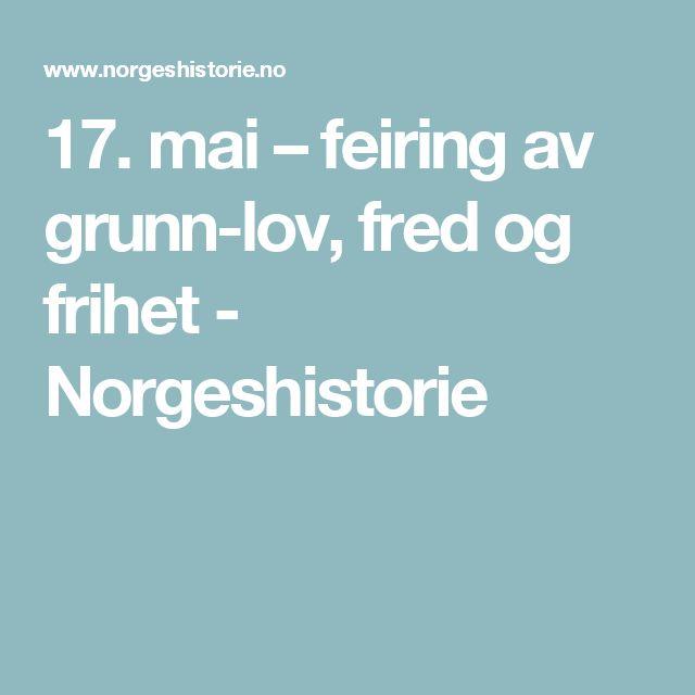 17.mai – feiring av grunnlov, fred og frihet        - Norgeshistorie