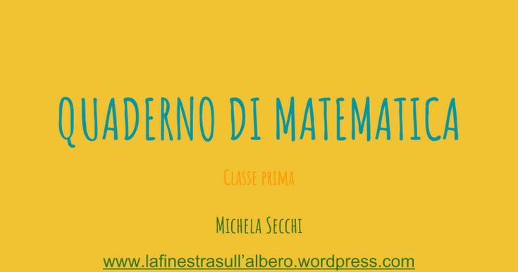 QUADERNO DI MATEMATICA Classe prima Michela Secchi www.lafinestrasull'albero.wordpress.com