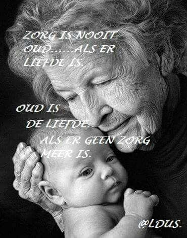 Zorg is nooit oud.... als er liefde  is