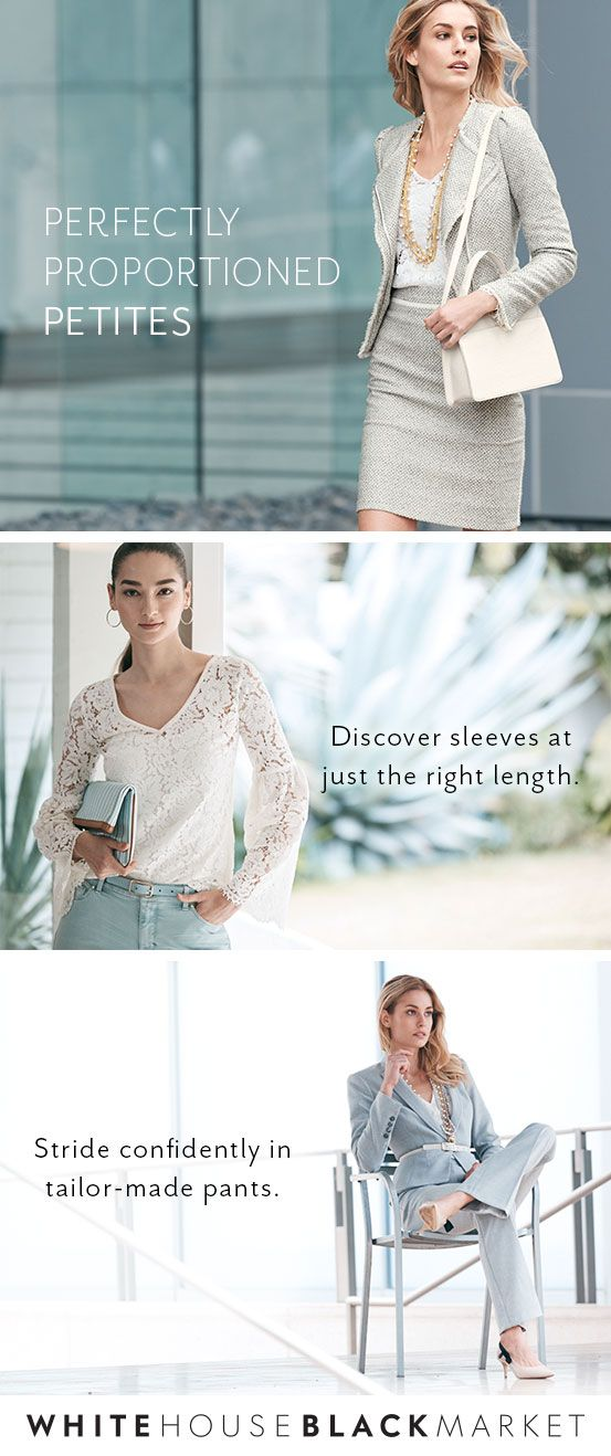 Designed to be perfectly proportioned just for you, our Petites Collection never falls short in achieving the perfect fit. We've made wardrobe ease an essential from our Work Collection  and casual wear to occasion dresses–our Petite assortment makes shopping for the new Spring season a breeze. P.S. Try it on, on us. Enjoy Free Shipping & Returns on all full-price Petite orders. | White House Black Market