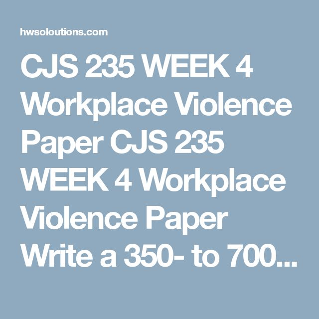CJS 235 WEEK 4 Workplace Violence Paper CJS 235 WEEK 4 Workplace Violence Paper  Write a 350- to 700-word paper in which you discuss workplace violence from a current event or news-related article. Include the following in your paper:  Provide an overview of the specific workplace violence incident in the article. List examples or sources of distress that may have caused the workplace violence. Outline any related, underlying factors or history involving the workplace in question and any…