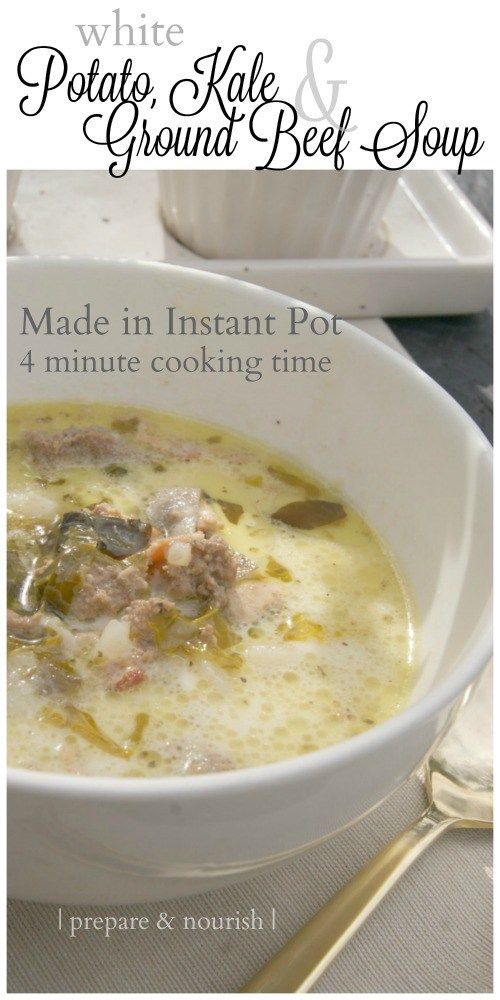 White Soup with Potatoes, Kale and Ground Beef - made in the Instant Pot with 4 minutes cooking time