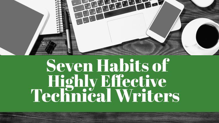 "Mastering the ""Seven Habits of Highly Effective Technical Writers"" will help you become an ace technical writer by fine-tuning the way you learn."
