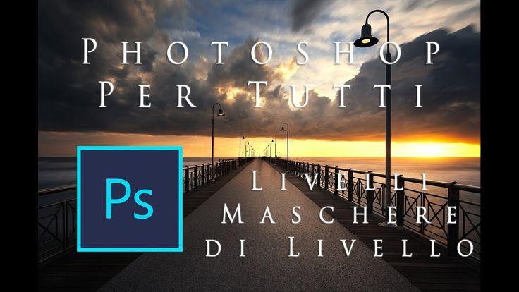 Photoshop per Tutti : Livelli, Maschere di livello e di luminosità