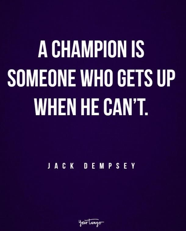 """A champion is someone who gets up when he can't."" — Jack Dempsey"