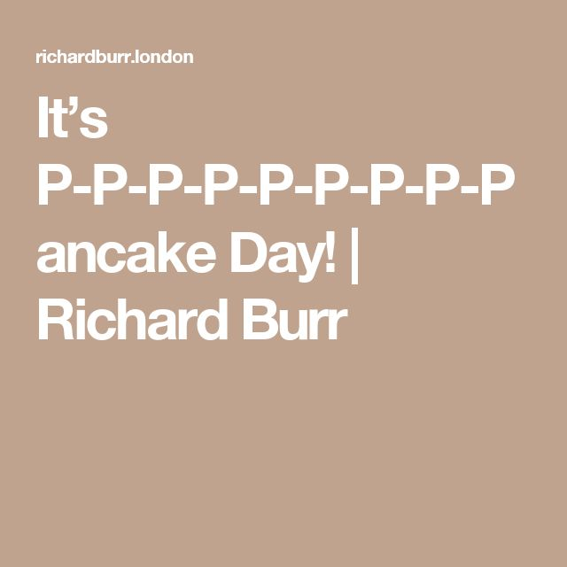 It's P-P-P-P-P-P-P-P-Pancake Day! | Richard Burr