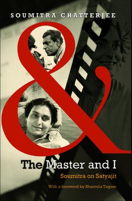 The Master And I: Soumitra Chatterjee on Satyajit Ray