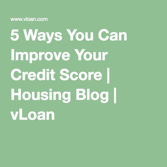 5 Ways You Can Improve Your Credit Score | Housing Blog | vLoan
