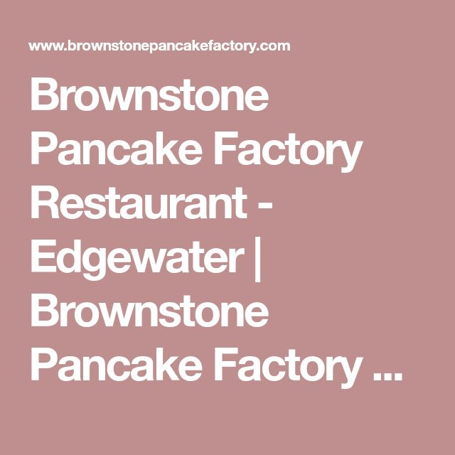 Brownstone Pancake Factory Restaurant - Edgewater | Brownstone Pancake Factory American Cuisine