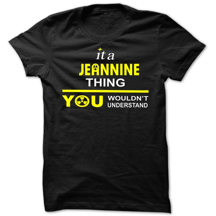 It is Jeannine thing ༼ ộ_ộ ༽ you wouldnt understand - Cool Name ᗜ Ljഃ Shirt !If you are Jeannine or loves one. Then this shirt is for you. Cheers !!!xxxJeannine Jeannine