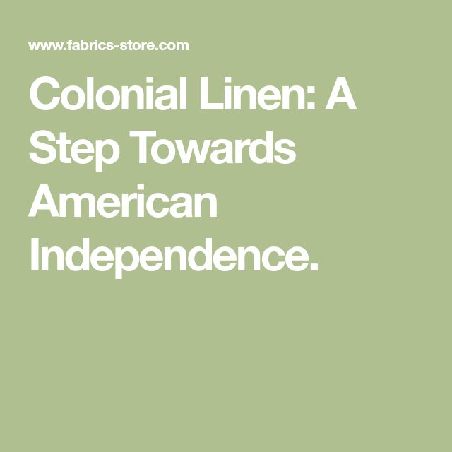 Colonial Linen: A Step Towards American Independence.
