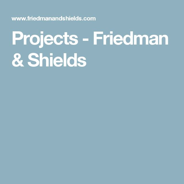 Projects - Friedman & Shields