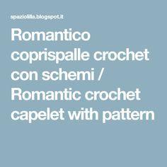 Romantico coprispalle crochet con schemi / Romantic crochet capelet with pattern