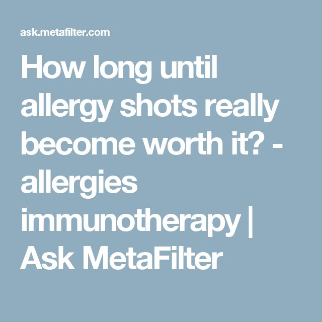 How long until allergy shots really become worth it? - allergies immunotherapy | Ask MetaFilter