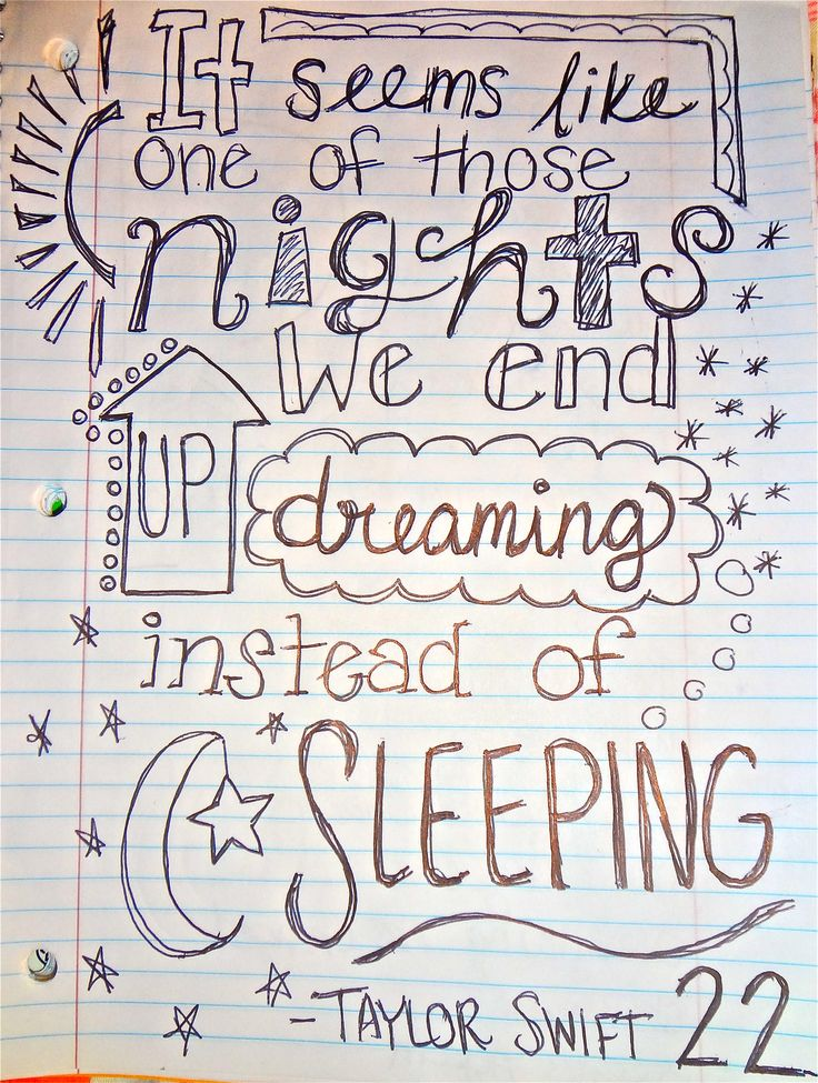 We end up dreaming instead of sleeping - Taylor Swift, 22