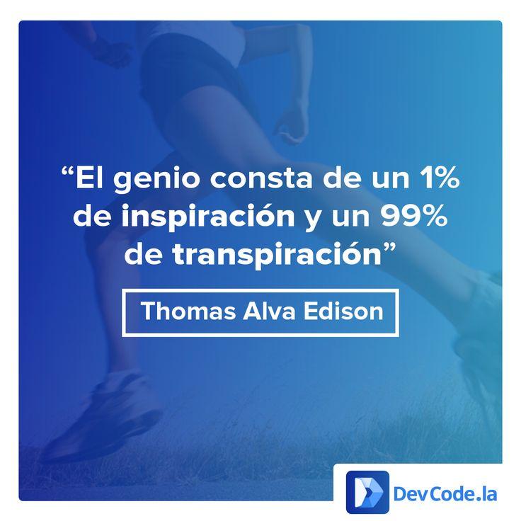 El genio consta de 1% de inspiración y un 99% de transpiración #DevQuotes