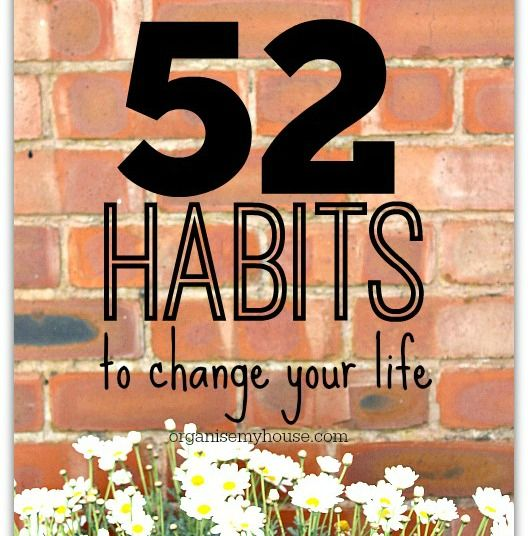 52 habits to change your life - starting right now!