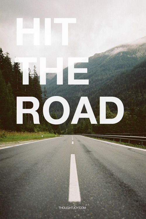 Hit the road.
