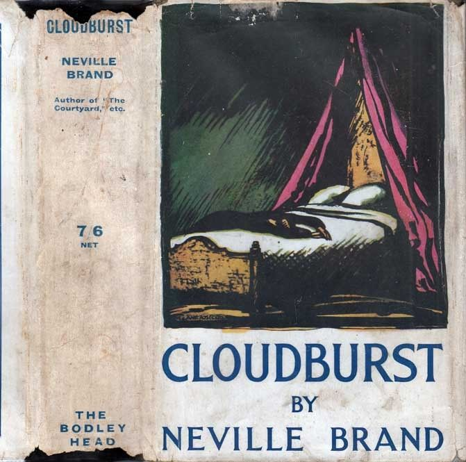 Cloudburst. Neville Brand. London: John Lane The Bodley Head Limtited, 1926. First edition. Original dust jacket. Uncommon novel of an English seacoast family and intrigues that lead to the murder of the family matriarch.