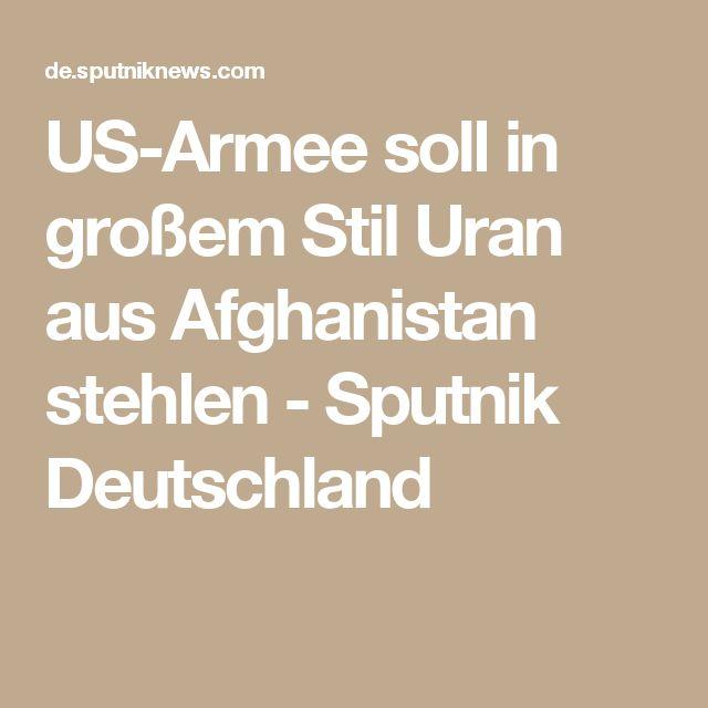 US-Armee soll in großem Stil Uran aus Afghanistan stehlen - Sputnik Deutschland