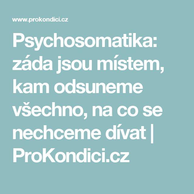 Psychosomatika: záda jsou místem, kam odsuneme všechno, na co se nechceme dívat   ProKondici.cz