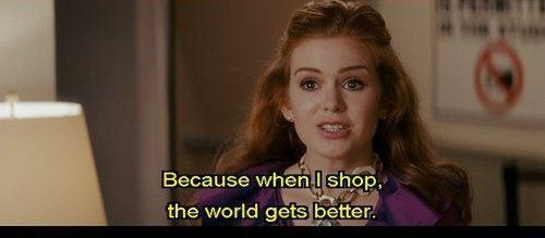 'Because when I shop, the world gets better.' Confessions of a Shopaholic #movie #fashion #wordstoliveby