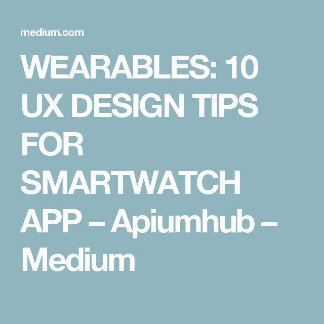 WEARABLES: 10 UX DESIGN TIPS FOR SMARTWATCH APP – Apiumhub – Medium